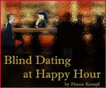 """Blind Dating at Happy Hour"" by Shaun Kempf"
